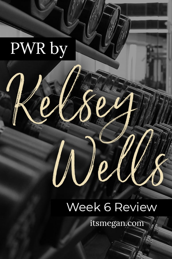 PWR by Kelsey Wells Wk 6 Review
