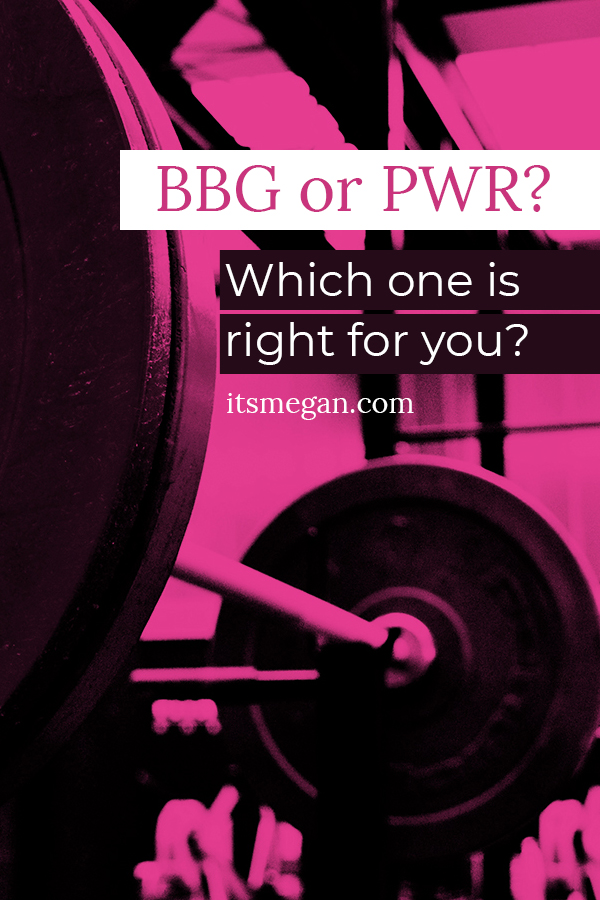BBG or PWR? Which is right for you? | It's Megan Blog | #bbg #bbgtransformation #pwr #kaylasarmy